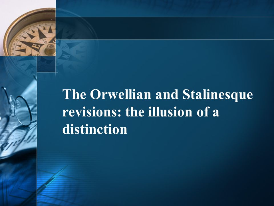 The Orwellian and Stalinesque revisions: the illusion of a distinction