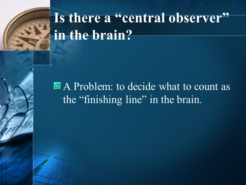 Is there a central observer in the brain