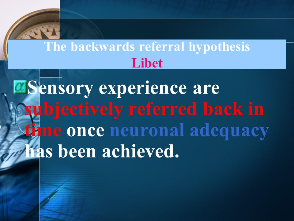 The backwards referral hypothesis Libet