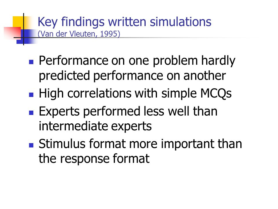 Key findings written simulations (Van der Vleuten, 1995)