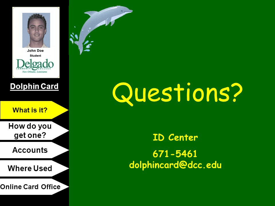 Questions ID Center 671-5461 dolphincard@dcc.edu