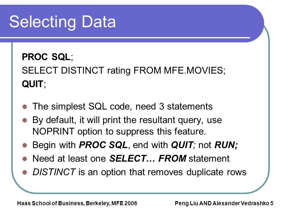 Selecting Data PROC SQL; SELECT DISTINCT rating FROM MFE.MOVIES; QUIT;