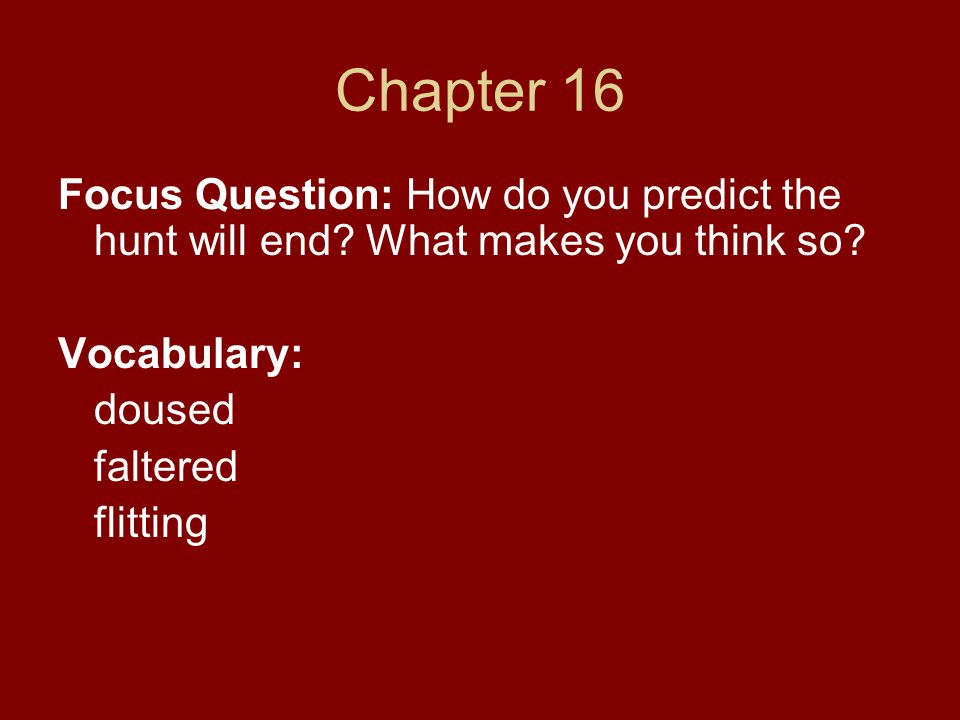 Chapter 16 Focus Question: How do you predict the hunt will end What makes you think so Vocabulary: