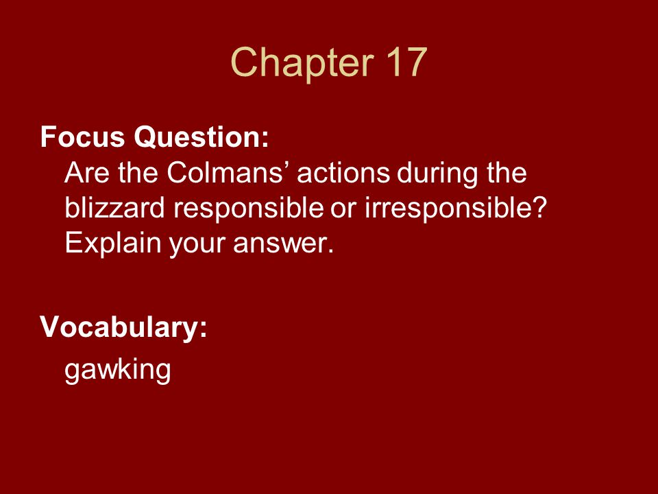 Chapter 17 Focus Question: Are the Colmans' actions during the blizzard responsible or irresponsible Explain your answer.