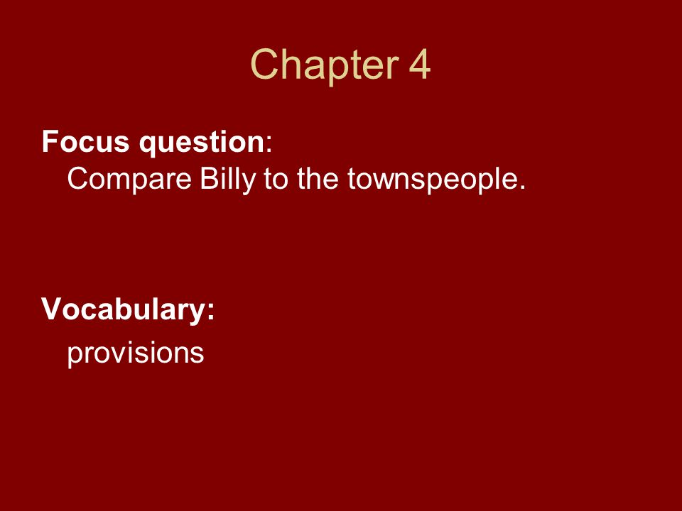 Chapter 4 Focus question: Compare Billy to the townspeople.
