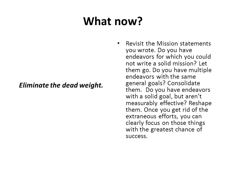 Eliminate the dead weight.