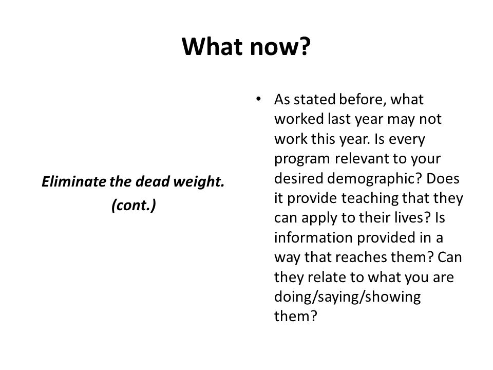 Eliminate the dead weight. (cont.)