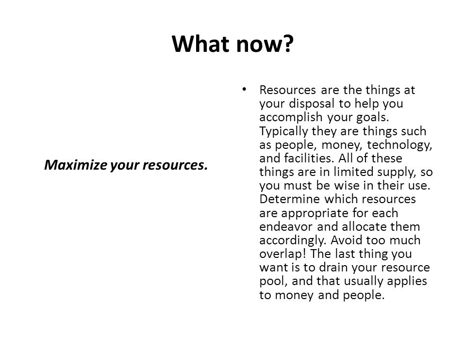 Maximize your resources.