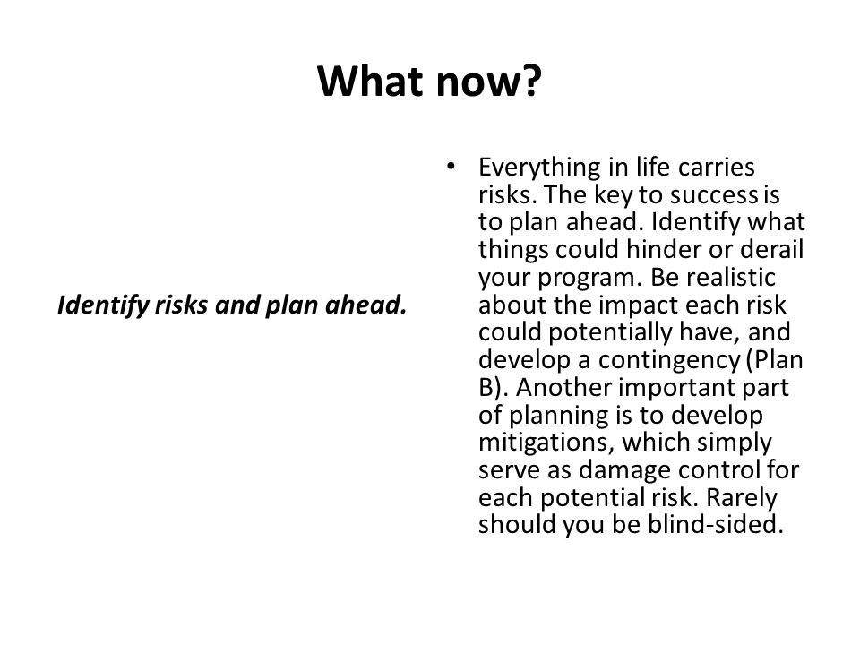 Identify risks and plan ahead.