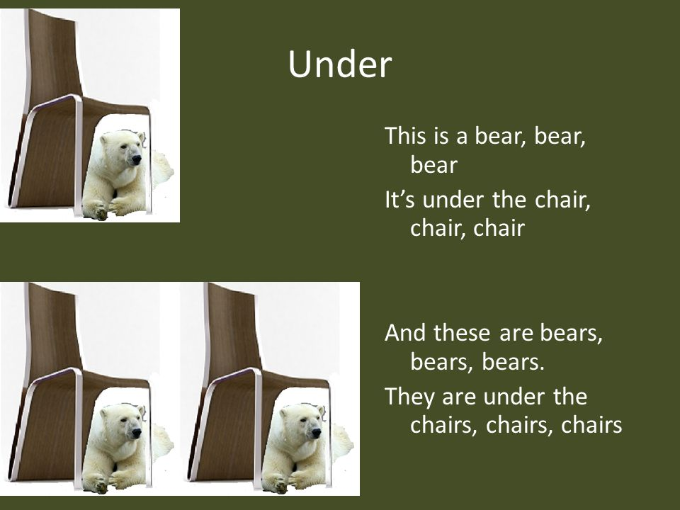Under This is a bear, bear, bear It's under the chair, chair, chair