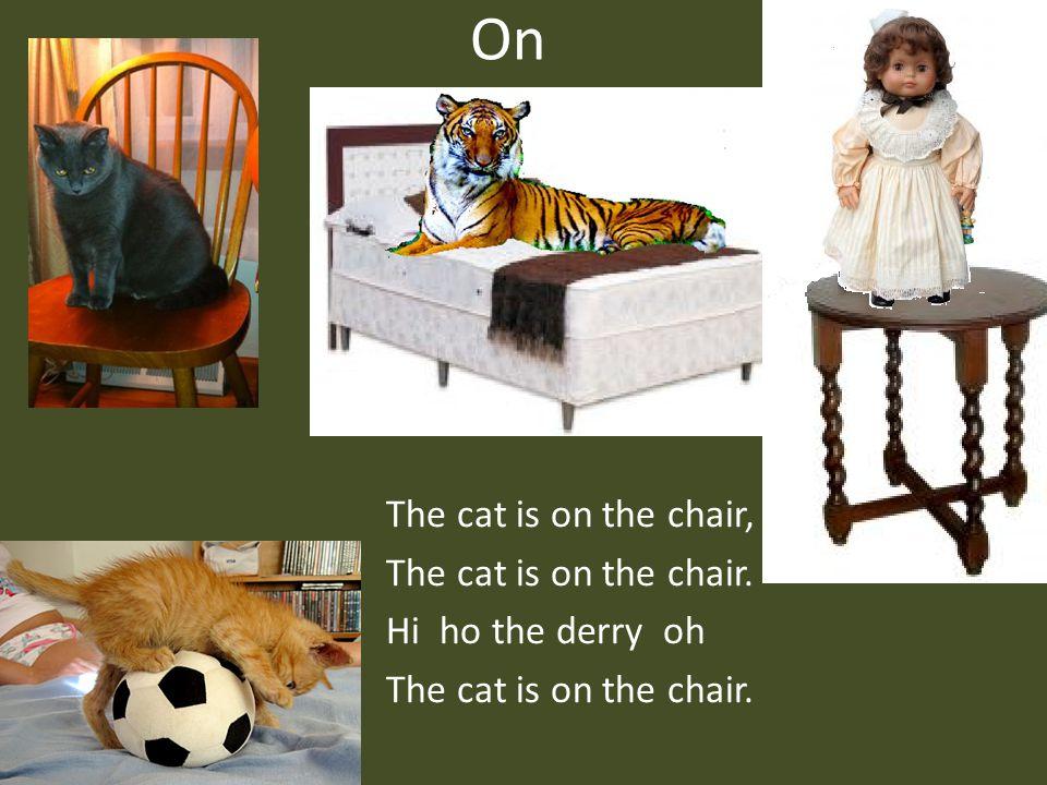 On The cat is on the chair, The cat is on the chair. Hi ho the derry oh