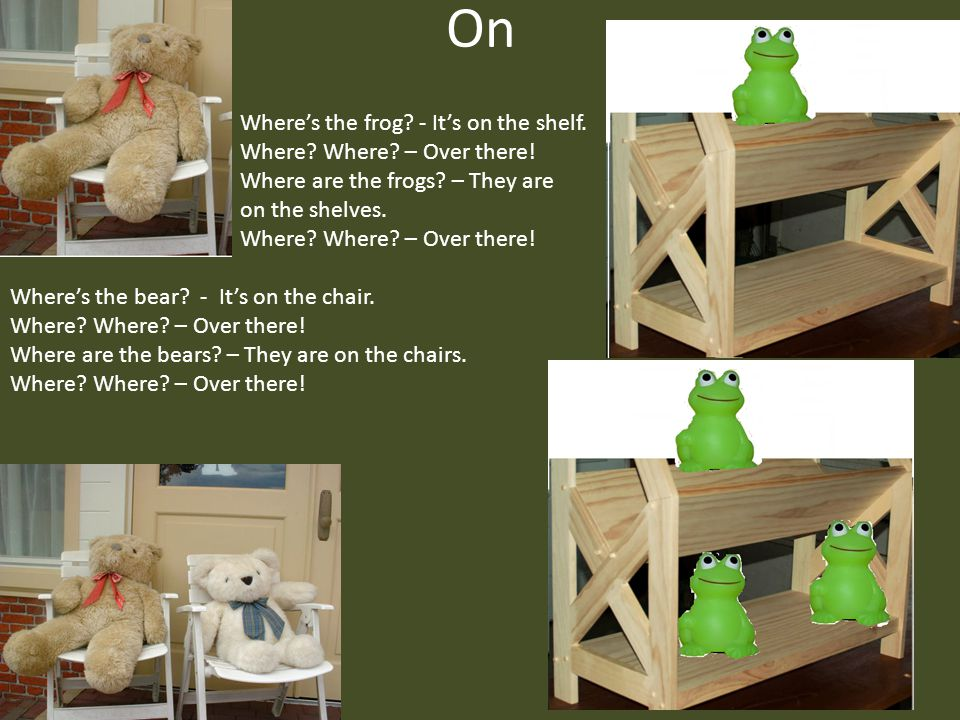 On Where's the frog - It's on the shelf. Where Where – Over there!