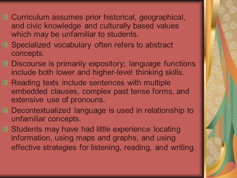 Curriculum assumes prior historical, geographical, and civic knowledge and culturally based values which may be unfamiliar to students.