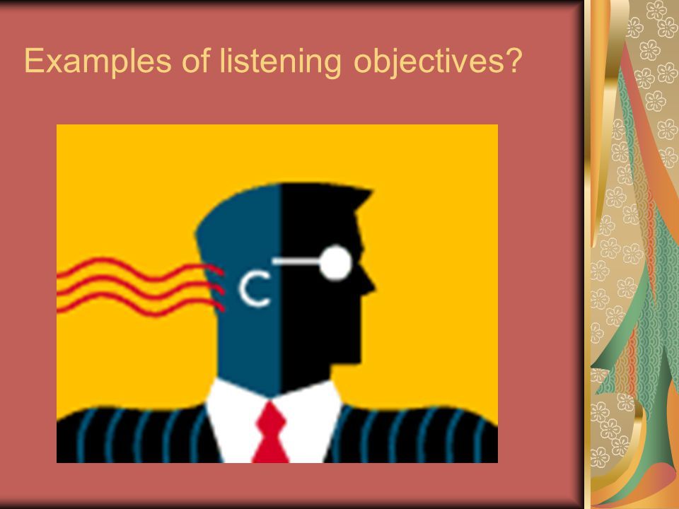 Examples of listening objectives