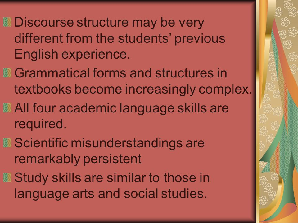 Discourse structure may be very different from the students' previous English experience.