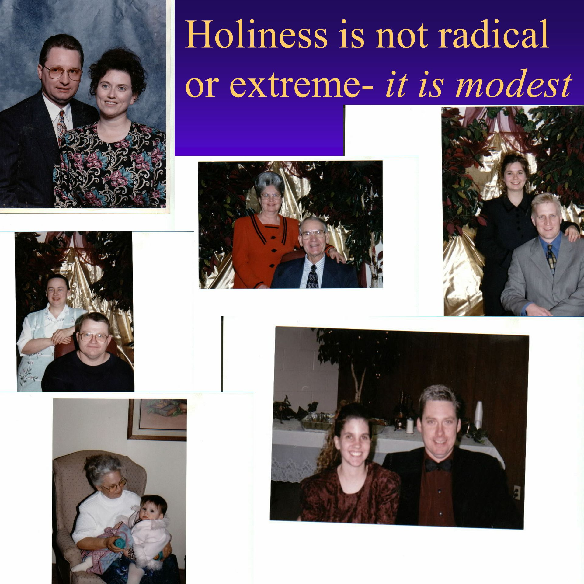 Holiness is not radical or extreme- it is modest