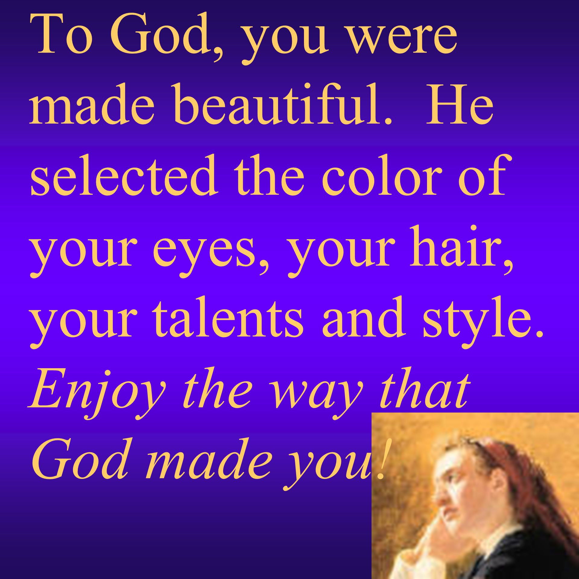 To God, you were made beautiful