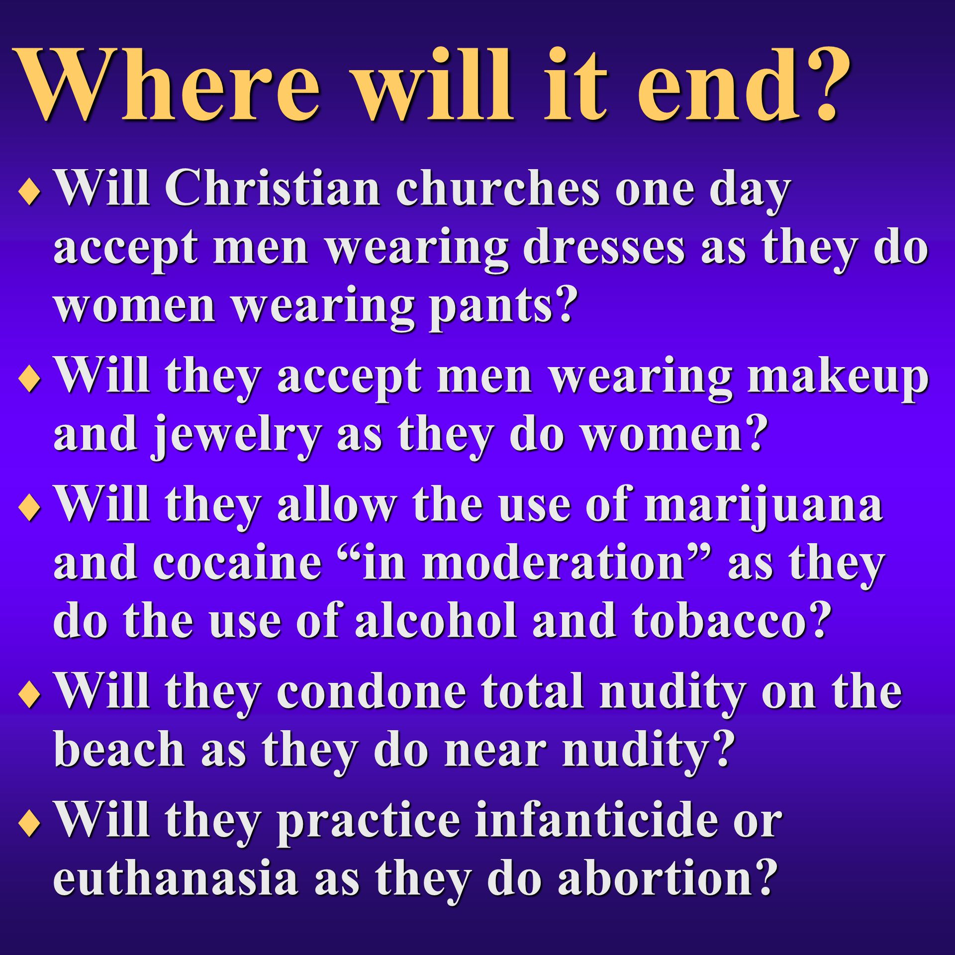 Where will it end Will Christian churches one day accept men wearing dresses as they do women wearing pants