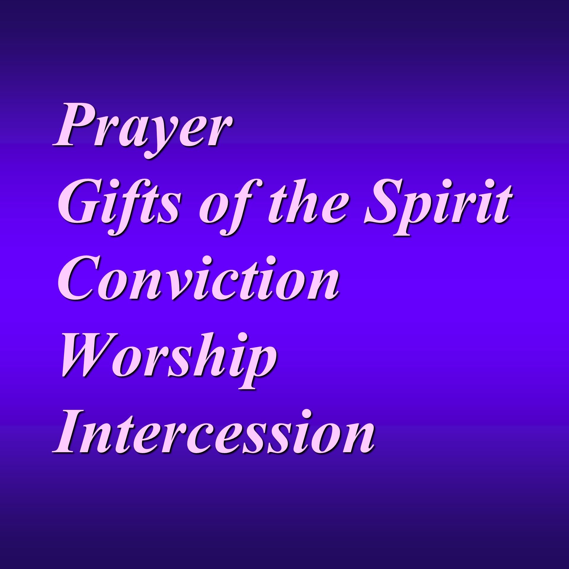 Prayer Gifts of the Spirit Conviction Worship Intercession