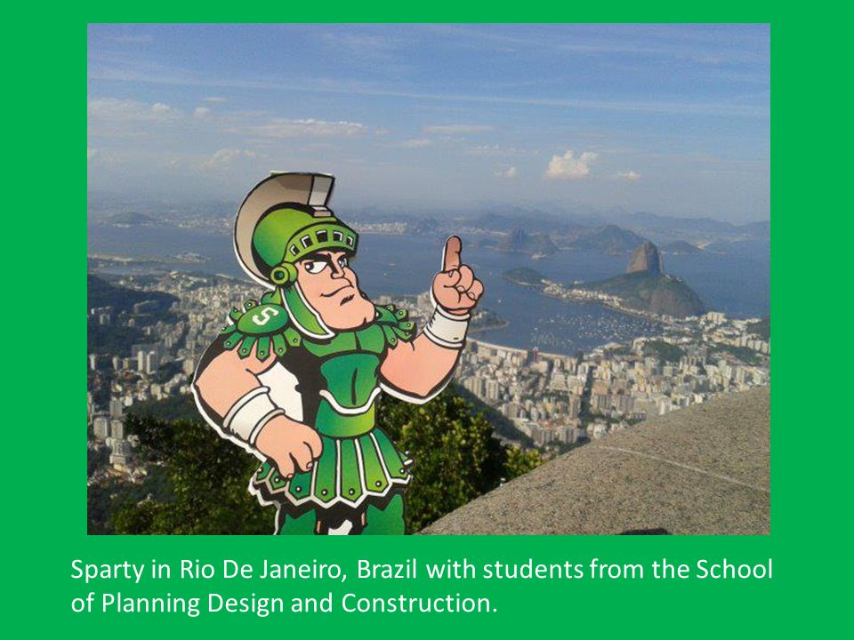 Sparty in Rio De Janeiro, Brazil with students from the School of Planning Design and Construction.