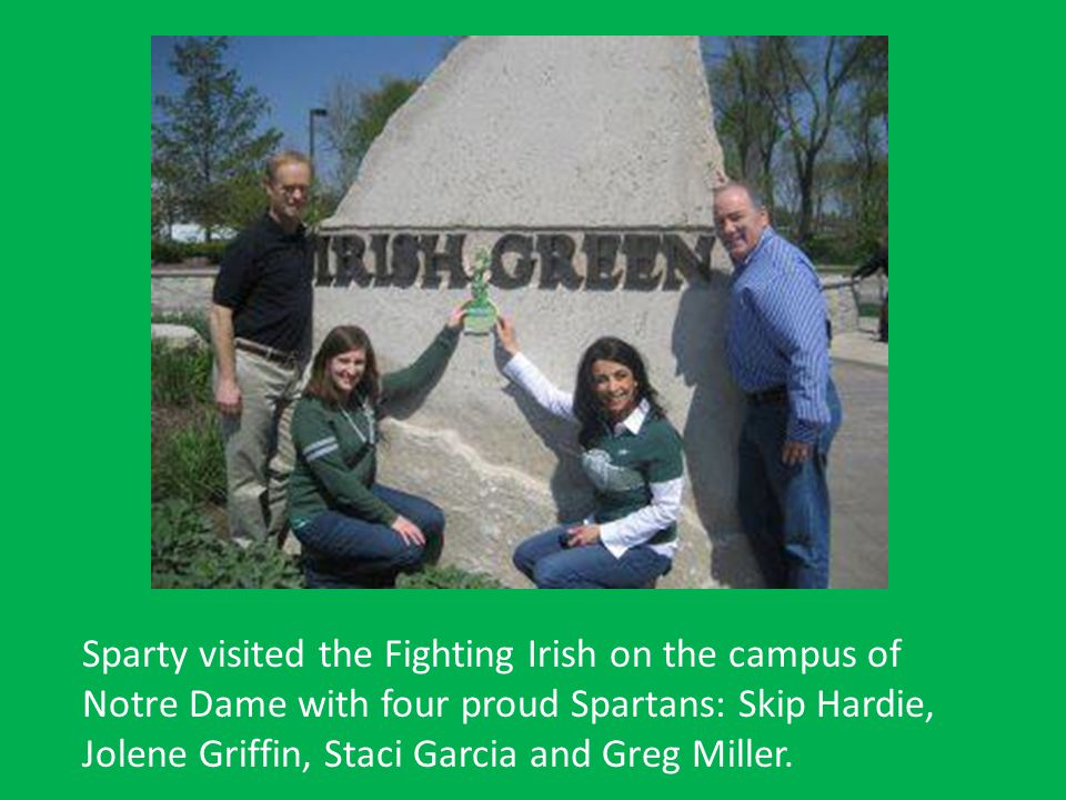Sparty visited the Fighting Irish on the campus of Notre Dame with four proud Spartans: Skip Hardie, Jolene Griffin, Staci Garcia and Greg Miller.