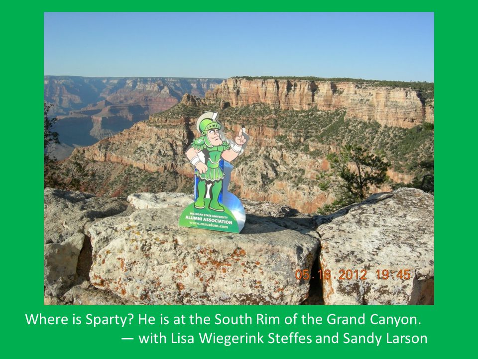 Where is Sparty He is at the South Rim of the Grand Canyon.