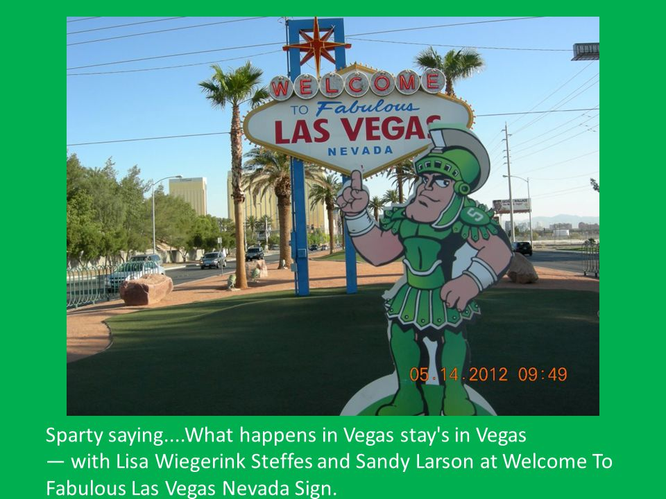 Sparty saying....What happens in Vegas stay s in Vegas