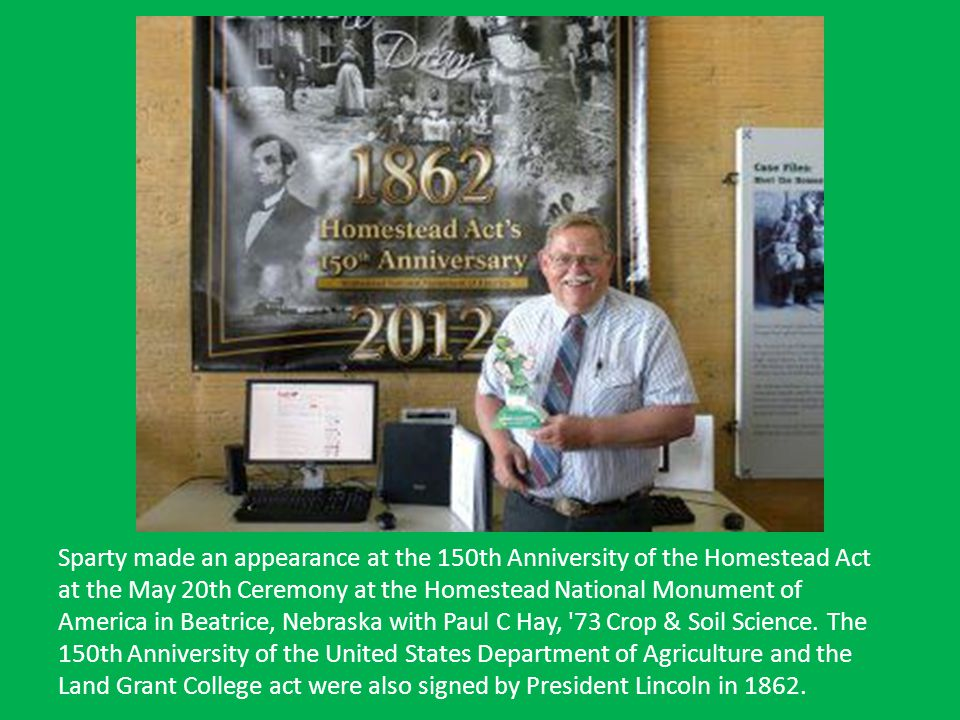 Sparty made an appearance at the 150th Anniversity of the Homestead Act at the May 20th Ceremony at the Homestead National Monument of America in Beatrice, Nebraska with Paul C Hay, 73 Crop & Soil Science.