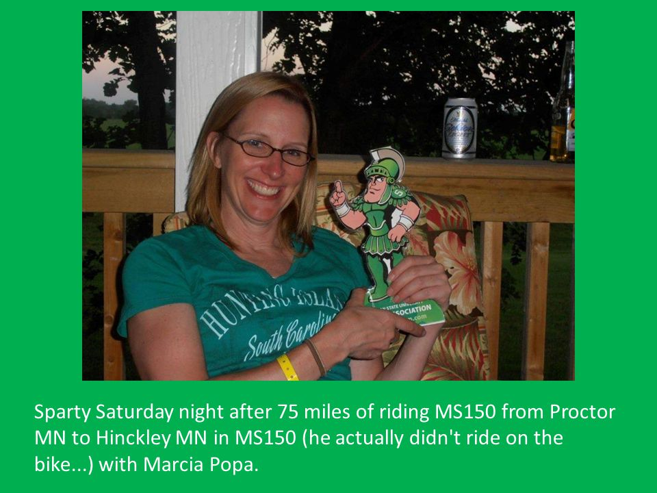 Sparty Saturday night after 75 miles of riding MS150 from Proctor MN to Hinckley MN in MS150 (he actually didn t ride on the bike...) with Marcia Popa.