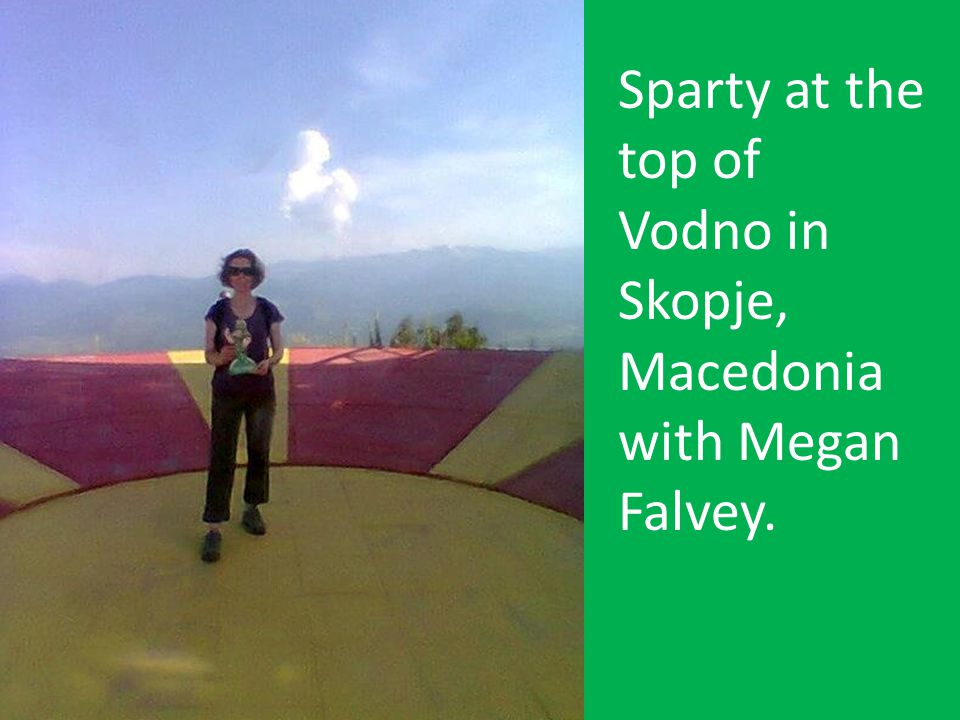 Sparty at the top of Vodno in Skopje, Macedonia with Megan Falvey.