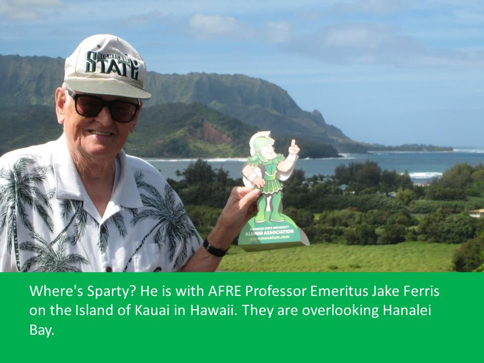 Where s Sparty. He is with AFRE Professor Emeritus Jake Ferris on the Island of Kauai in Hawaii.
