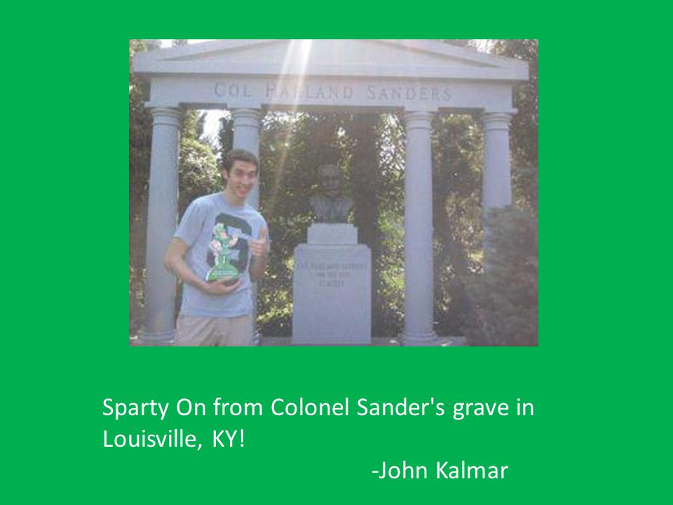 Sparty On from Colonel Sander s grave in Louisville, KY!