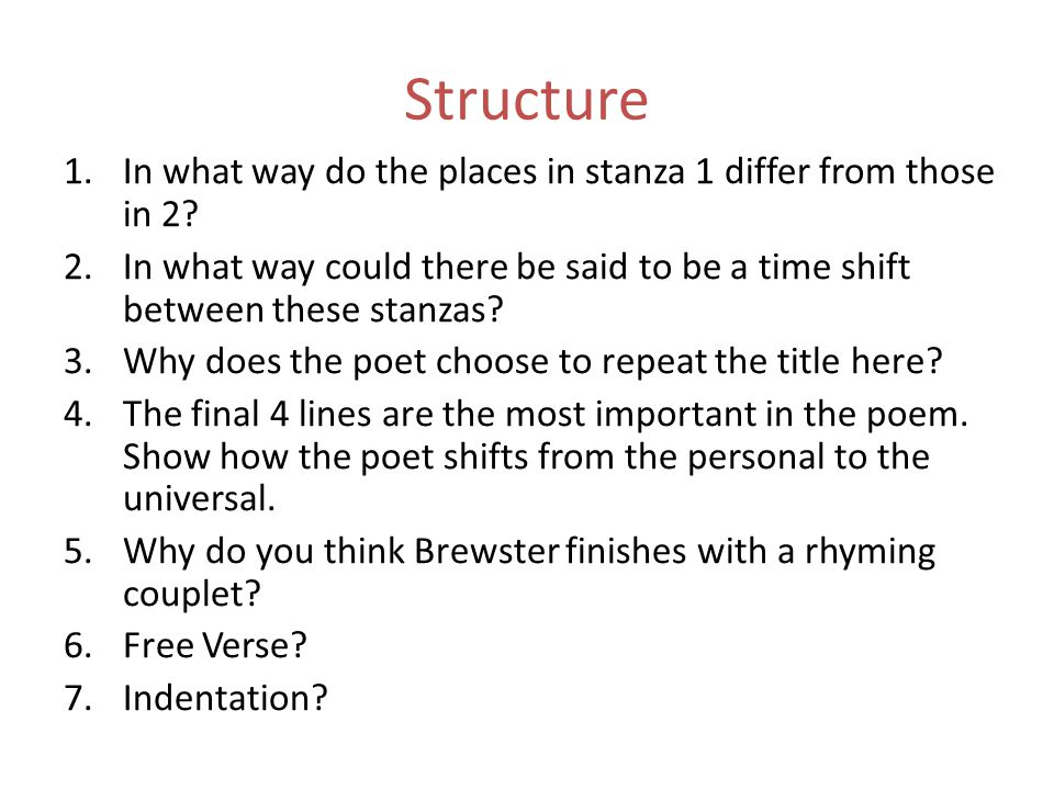 Structure In what way do the places in stanza 1 differ from those in 2 In what way could there be said to be a time shift between these stanzas