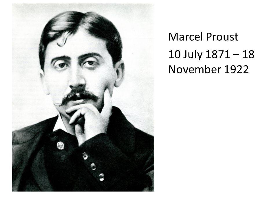 Marcel Proust 10 July 1871 – 18 November 1922