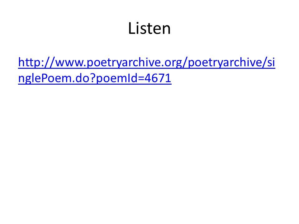 Listen http://www.poetryarchive.org/poetryarchive/singlePoem.do poemId=4671