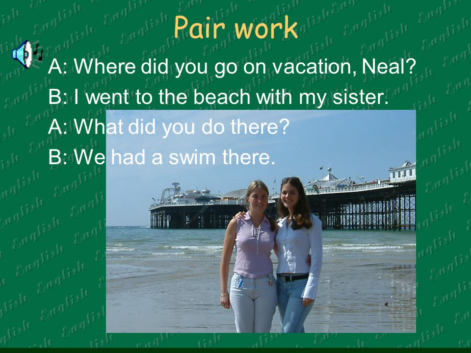 Pair work A: Where did you go on vacation, Neal