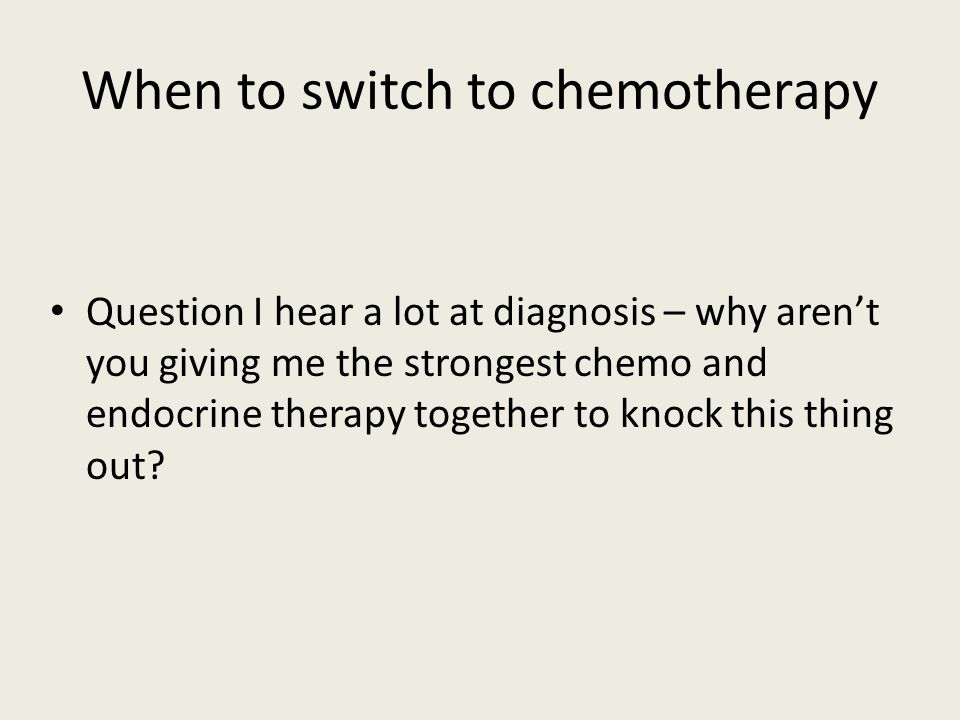 When to switch to chemotherapy