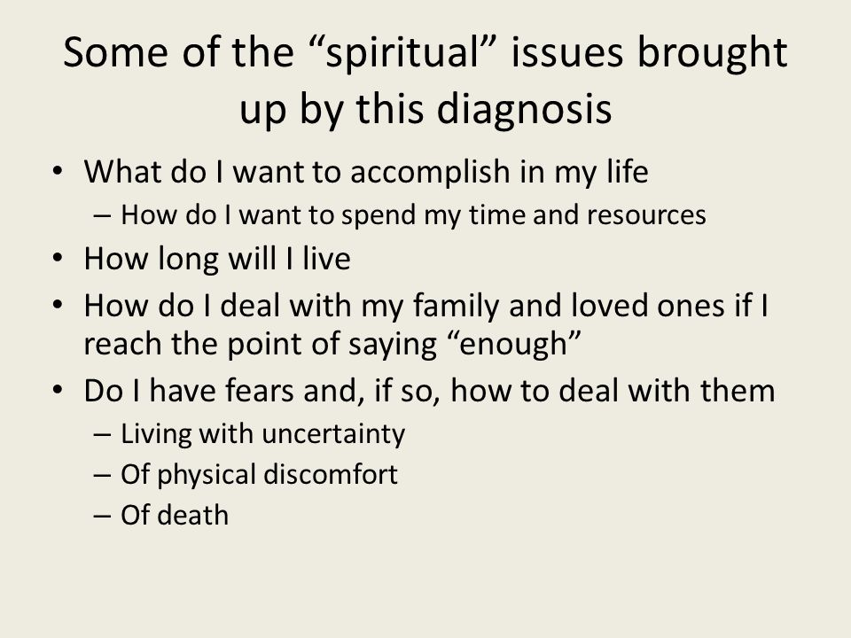 Some of the spiritual issues brought up by this diagnosis