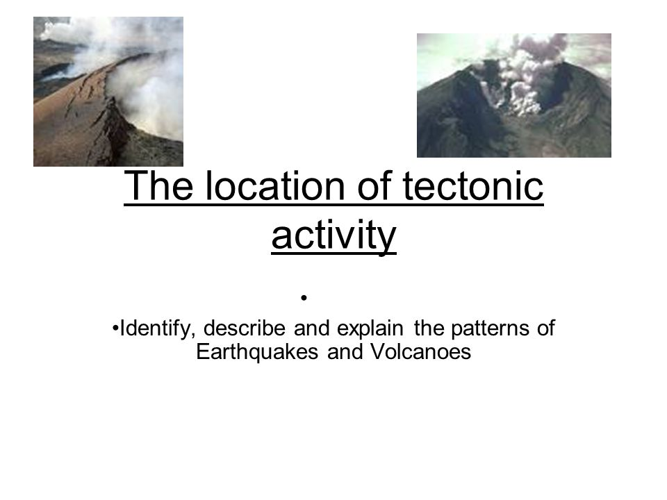 The location of tectonic activity