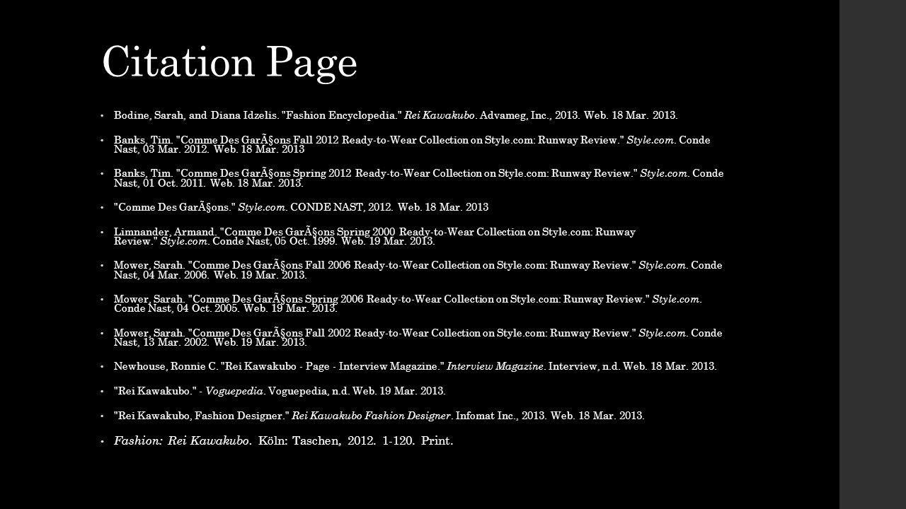 Citation Page Bodine, Sarah, and Diana Idzelis. Fashion Encyclopedia. Rei Kawakubo. Advameg, Inc., 2013. Web. 18 Mar. 2013.
