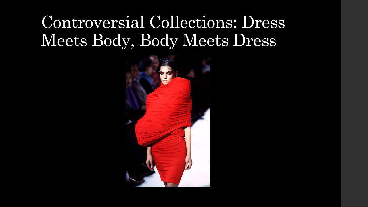 Controversial Collections: Dress Meets Body, Body Meets Dress