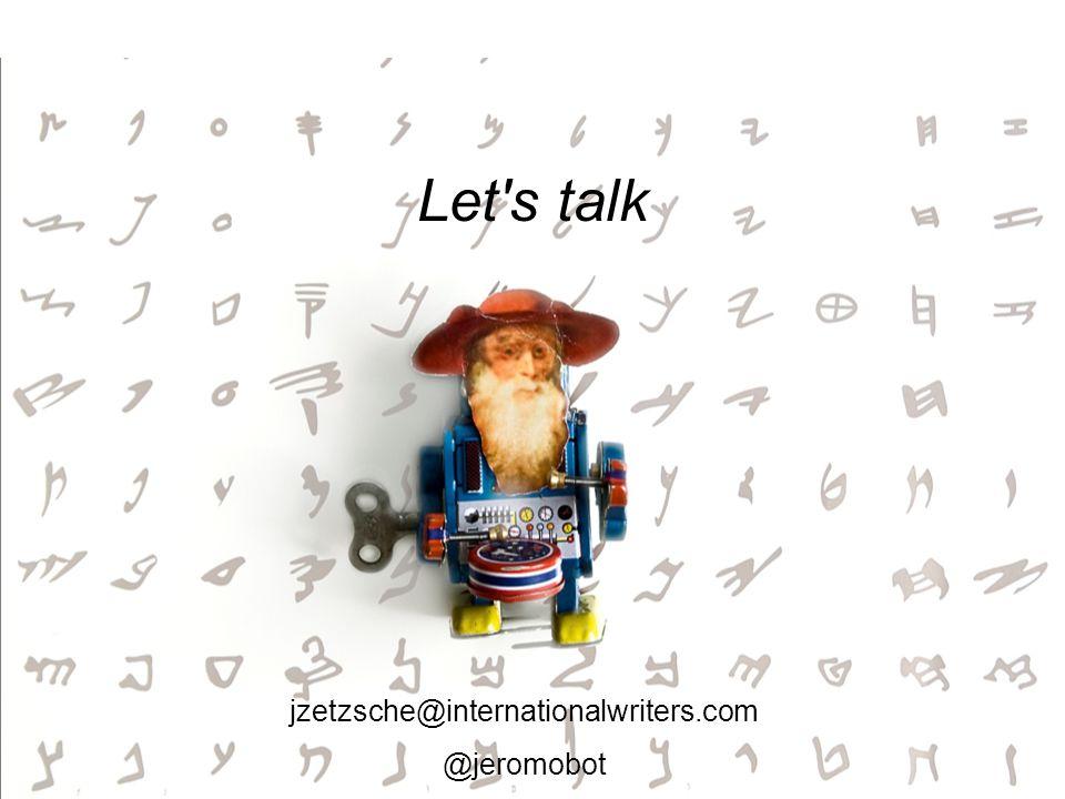 Let s talk jzetzsche@internationalwriters.com @jeromobot