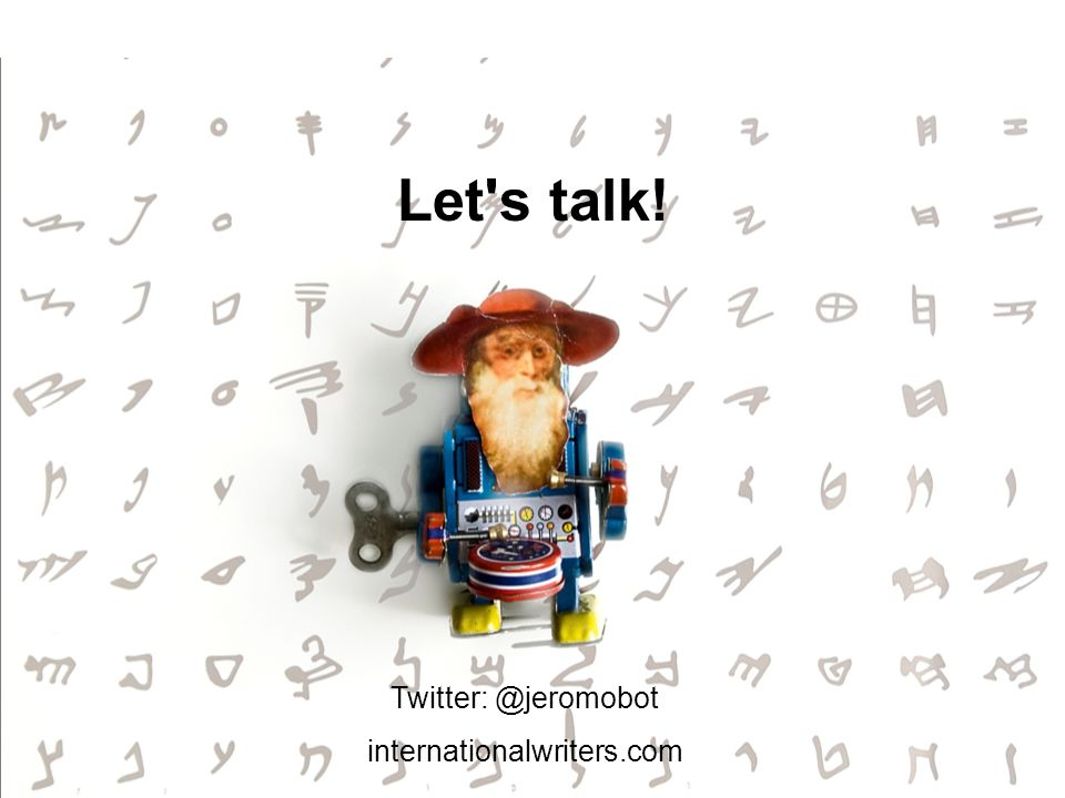 Let s talk! Twitter: @jeromobot internationalwriters.com