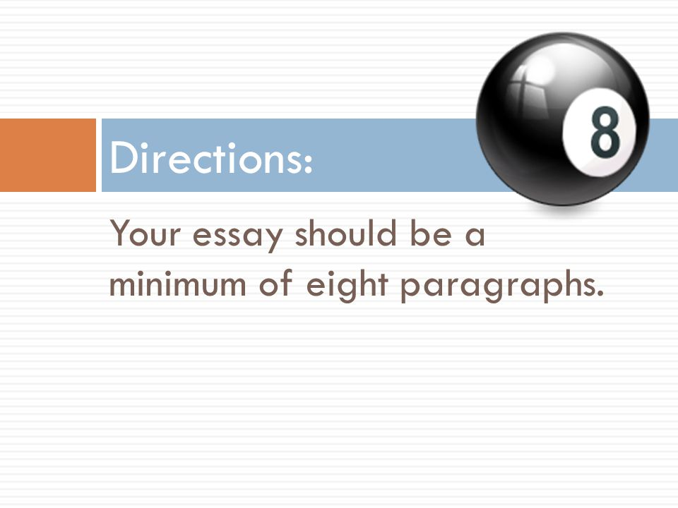 Directions: Your essay should be a minimum of eight paragraphs.