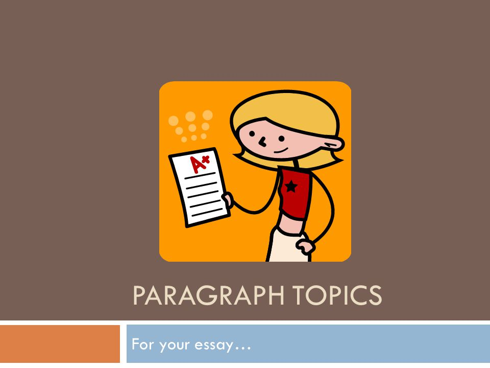 Paragraph Topics For your essay…