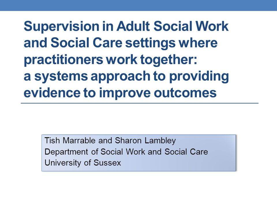Supervision in Adult Social Work and Social Care settings where practitioners work together: a systems approach to providing evidence to improve outcomes