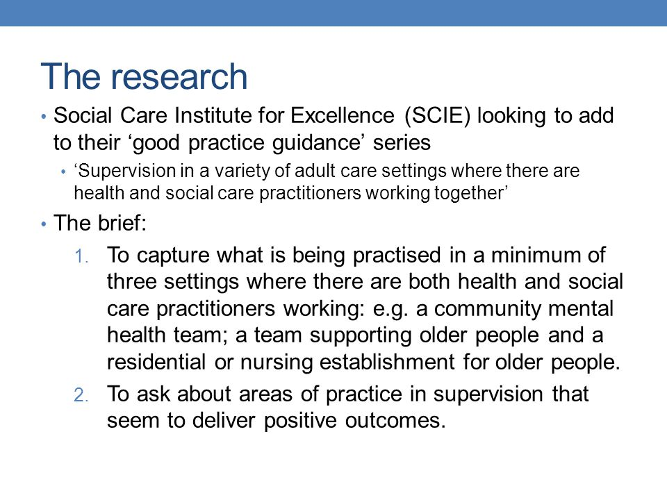 The research Social Care Institute for Excellence (SCIE) looking to add to their 'good practice guidance' series.