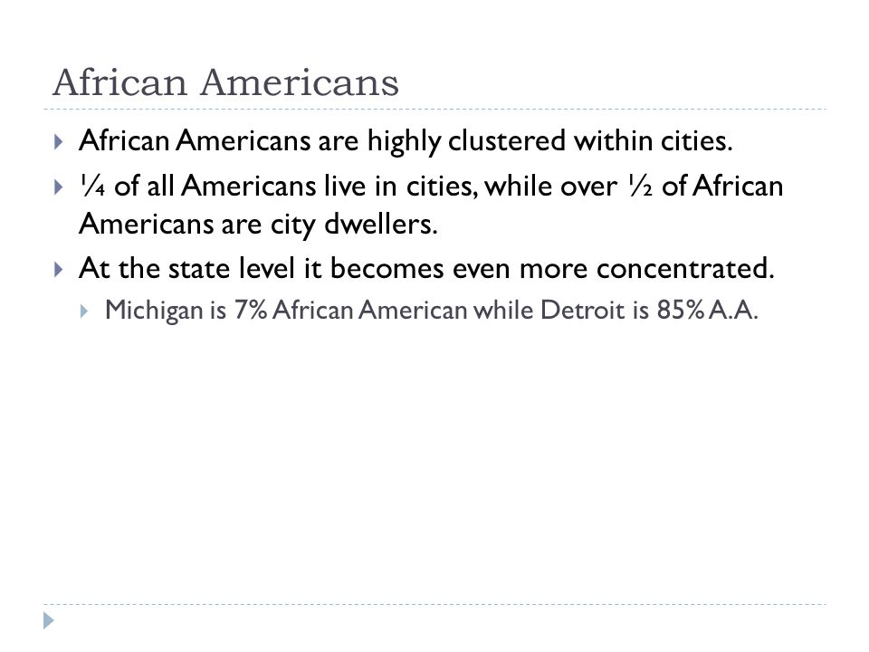 African Americans African Americans are highly clustered within cities.