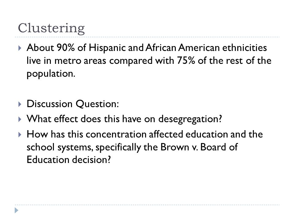 Clustering About 90% of Hispanic and African American ethnicities live in metro areas compared with 75% of the rest of the population.