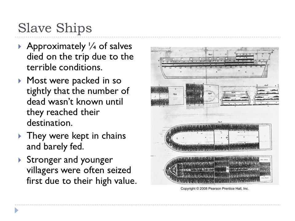 Slave Ships Approximately ¼ of salves died on the trip due to the terrible conditions.